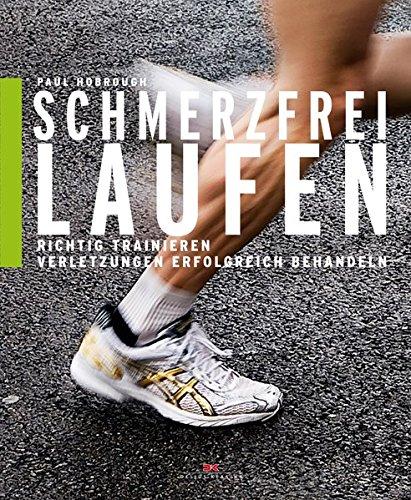 Schmerzfrei laufen: Richtig trainieren, Verletzungen erfolgreich behandeln