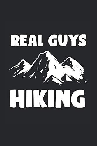 Real guys hiking: Notizbuch I Wandern I Bergsteiger I Berge I Berg I Skifahren I Snowboard I Geschenk I Geschenkidee I Notizbuch I Natur I Tagebuch