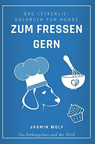 Zum Fressen gern: Das Leckerlie-Kochbuch für Hunde