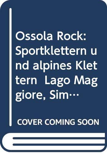 Ossola Rock: Sportklettern und alpines Klettern Lago Maggiore, Simplon, Val Formazza u.v.m.