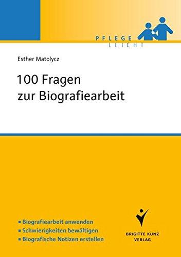 100 Fragen zur Biografiearbeit in der Pflege: Biografiearbeit anwenden. Schwierigkeiten bewältigen. Biografische Notizen erstellen (Pflege leicht)