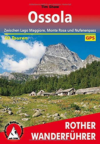 Ossola: Zwischen Lago Maggiore, Monte Rosa und Nufenenpass. 50 Touren. Mit GPS-Tracks (Rother Wanderführer)