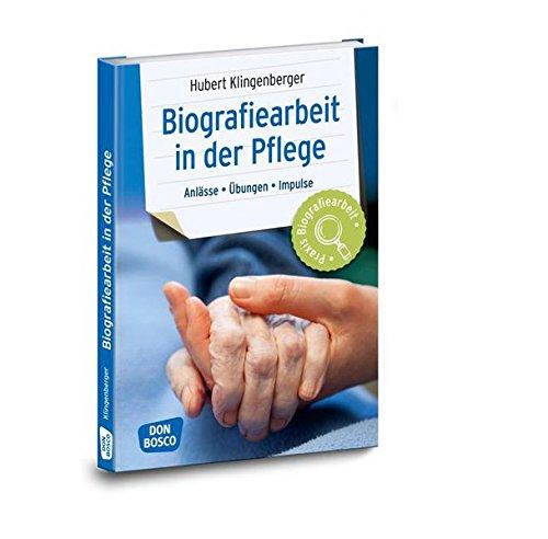 Biografiearbeit in der Pflege: Anlässe, Übungen, Impulse (Praxis Biografiearbeit / Anlässe - Übungen - Impulse)