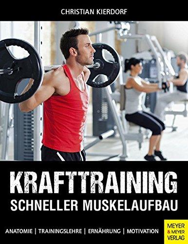 Krafttraining - Schneller Muskelaufbau: Anatomie - Trainingslehre - Ernährung - Motivation