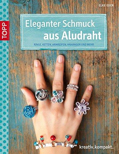 Eleganter Schmuck aus Aludraht: Ringe, Ketten, Armreifen, Anhänger und mehr (kreativ.kompakt.)