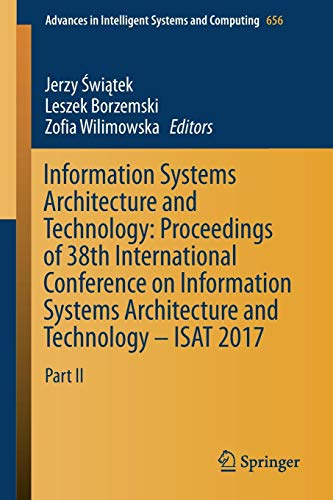 Information Systems Architecture and Technology: Proceedings of 38th International Conference on Information Systems Architecture and Technology - ... Intelligent Systems and Computing, Band 656)