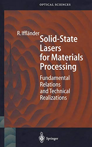 Solid-State Lasers for Materials Processing: Fundamental Relations and Technical Realizations (Springer Series in Optical Sciences, Band 77)