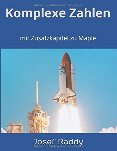 Komplexe Zahlen: mit Zusatzkapitel zu Maple