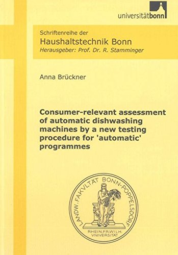 Consumer-relevant assessment of automatic dishwashing machines by a new testing procedure for 'automatic' programmes (Schriftenreihe der Haushaltstechnik Bonn, Band 1)