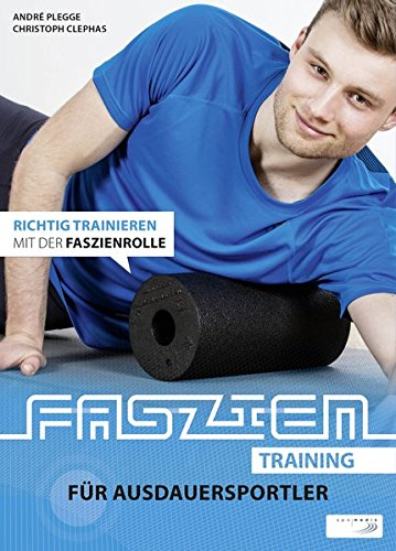 Faszientraining für Ausdauersportler: Richtig trainieren mit der Faszienrolle