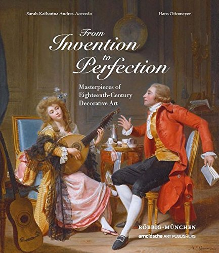 From Invention to Perfection: Masterpieces of Eighteenth-Century Decorative Art