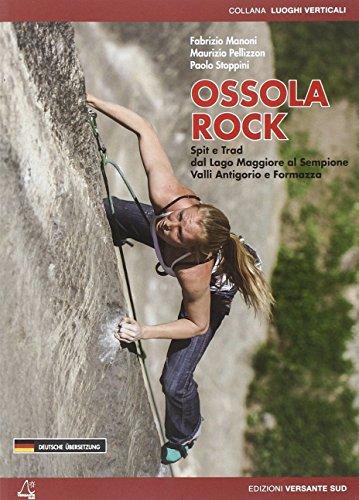 Ossola Rock Sportklettern und alpines Klettern in Ossola und im Valsesia: Spit e Trad dal Lago Maggiore al Sempione, Valli Antigorio e Formazza