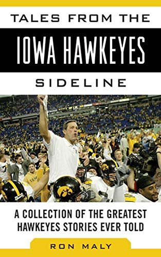 Tales from the Iowa Hawkeyes Sideline: A Collection of the Greatest Hawkeyes Stories Ever Told (Tales from the Team) (English Edition)