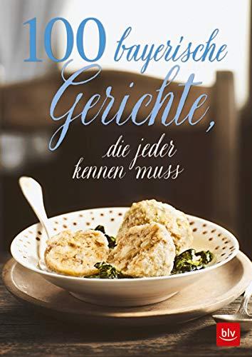 100 bayerische Gerichte,: die jeder kennen muss (BLV)