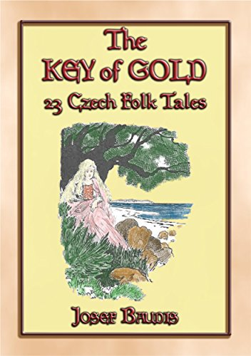 THE KEY OF GOLD 23 Czech Folk and Fairy Tales: Tales from Ancient  Bohemia, Moravia and Czech Silesia (English Edition)
