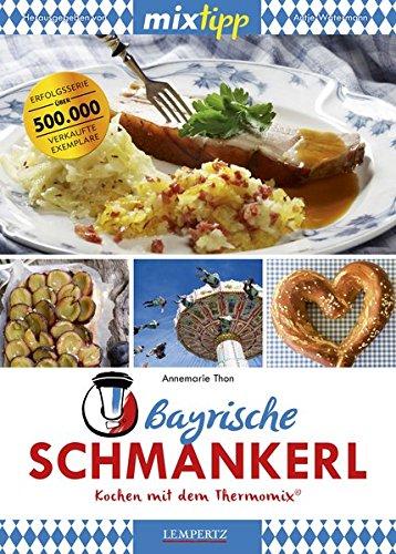 mixtipp Bayrische Schmankerl: Kochen mit dem Thermomix: Kochen mit dem Thermomix®